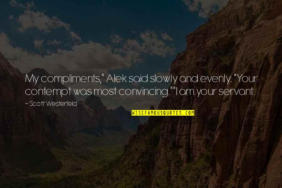 "Evenly Quotes By Scott Westerfeld: My compliments,"" Alek said slowly and evenly. ""Your"