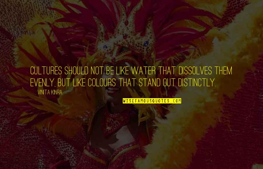 Evenly Quotes By Vinita Kinra: Cultures should not be like water that dissolves