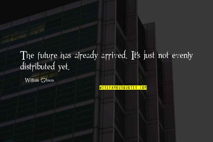 Evenly Quotes By William Gibson: The future has already arrived. It's just not