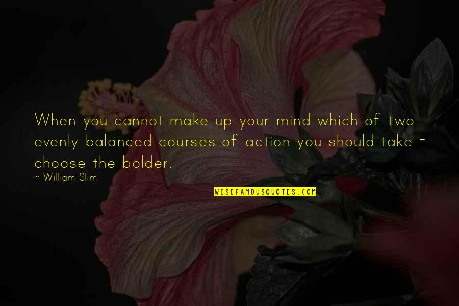 Evenly Quotes By William Slim: When you cannot make up your mind which