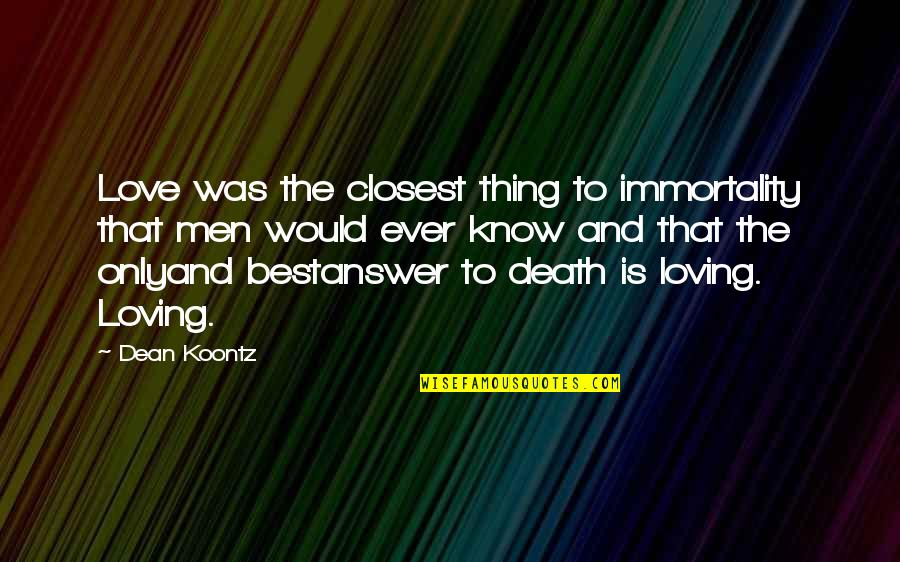 Ever Loving Quotes By Dean Koontz: Love was the closest thing to immortality that