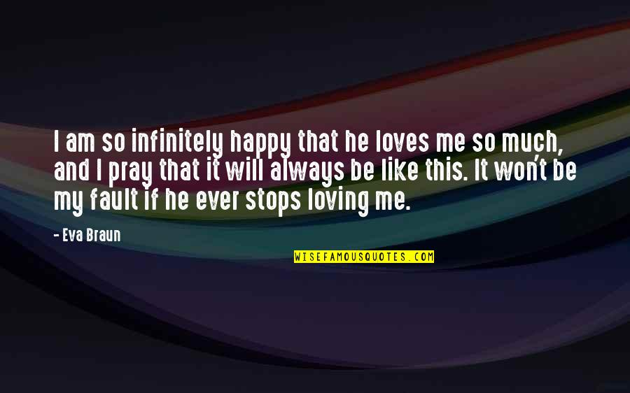 Ever Loving Quotes By Eva Braun: I am so infinitely happy that he loves