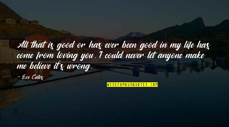 Ever Loving Quotes By Eve Cates: All that is good or has ever been