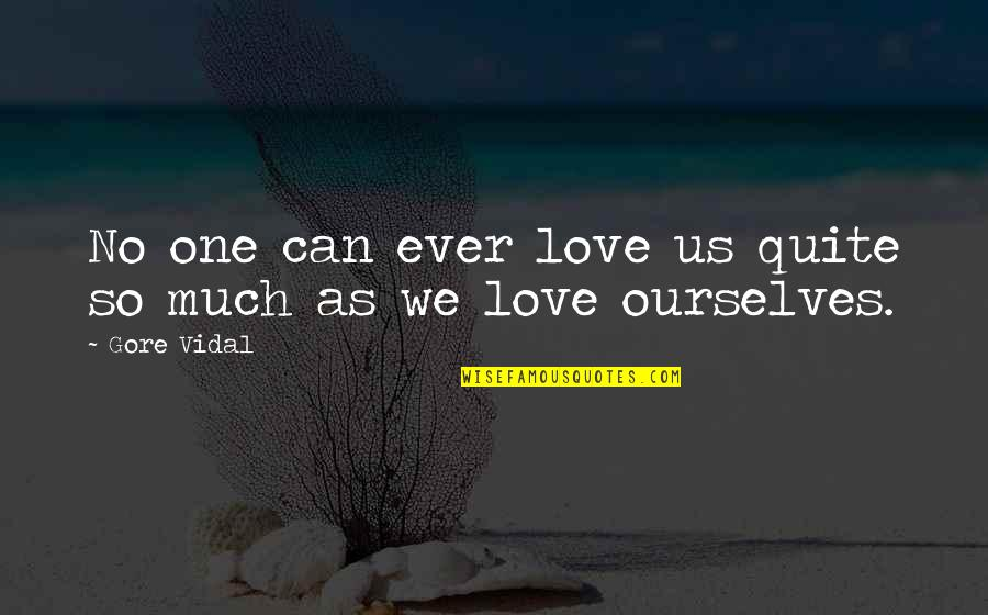 Ever Loving Quotes By Gore Vidal: No one can ever love us quite so