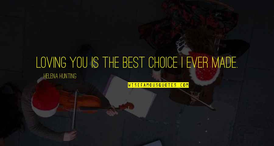 Ever Loving Quotes By Helena Hunting: Loving you is the best choice I ever
