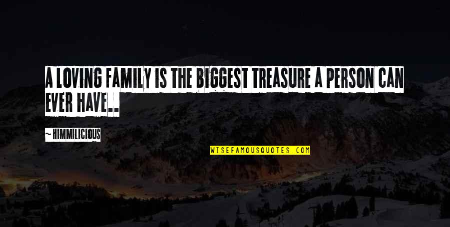 Ever Loving Quotes By Himmilicious: A loving family is the biggest treasure a