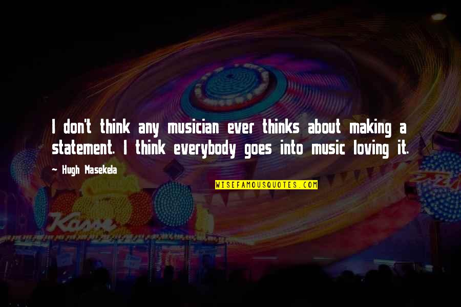 Ever Loving Quotes By Hugh Masekela: I don't think any musician ever thinks about