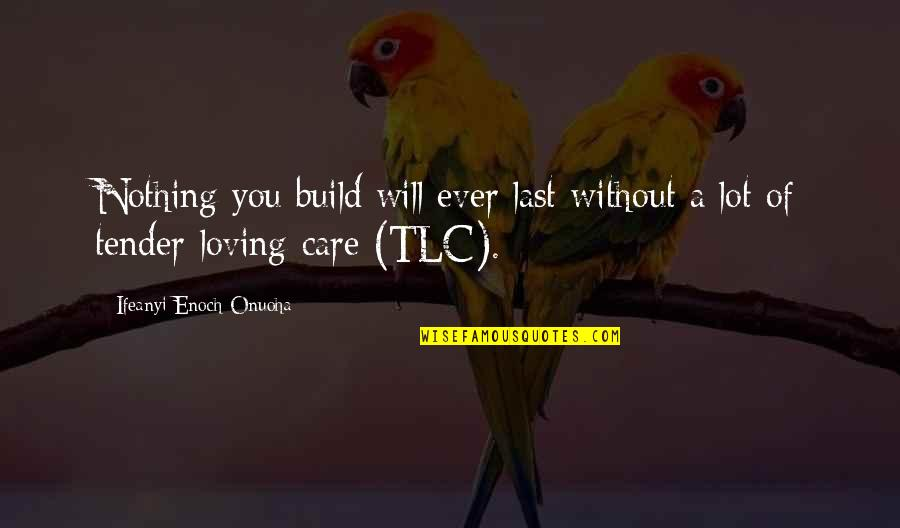 Ever Loving Quotes By Ifeanyi Enoch Onuoha: Nothing you build will ever last without a