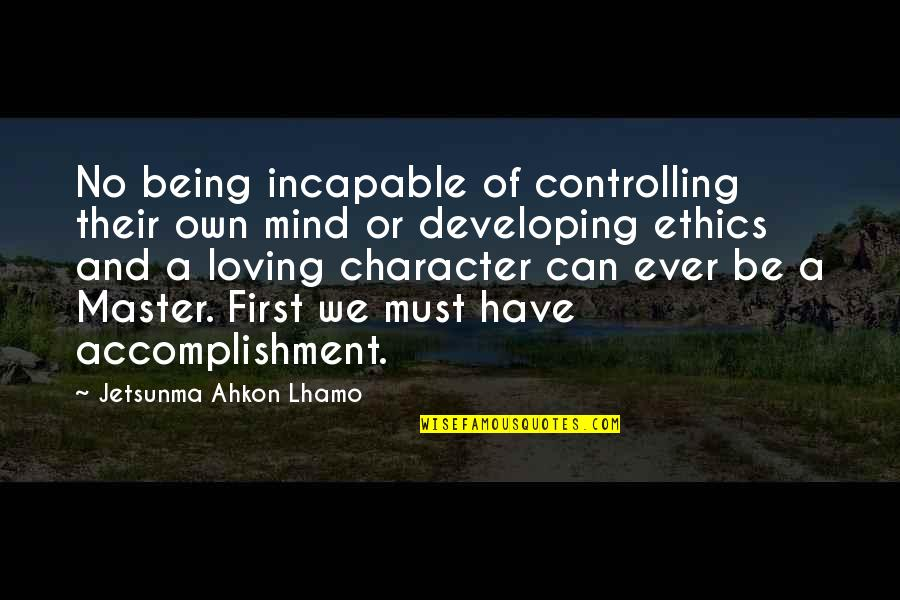 Ever Loving Quotes By Jetsunma Ahkon Lhamo: No being incapable of controlling their own mind
