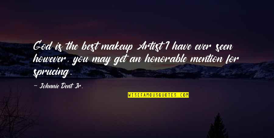 Ever Loving Quotes By Johnnie Dent Jr.: God is the best makeup Artist I have