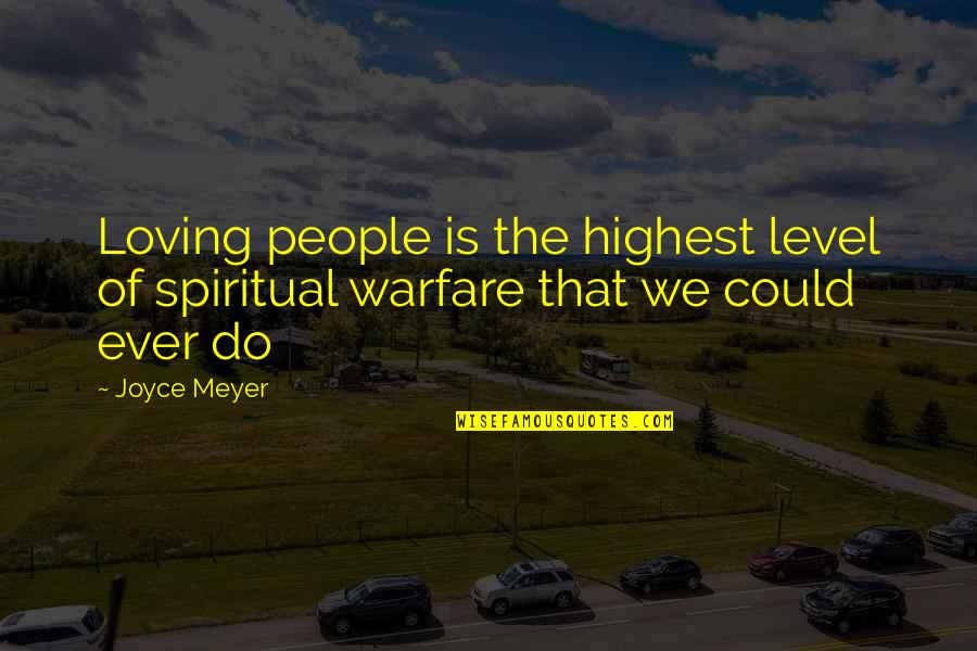 Ever Loving Quotes By Joyce Meyer: Loving people is the highest level of spiritual