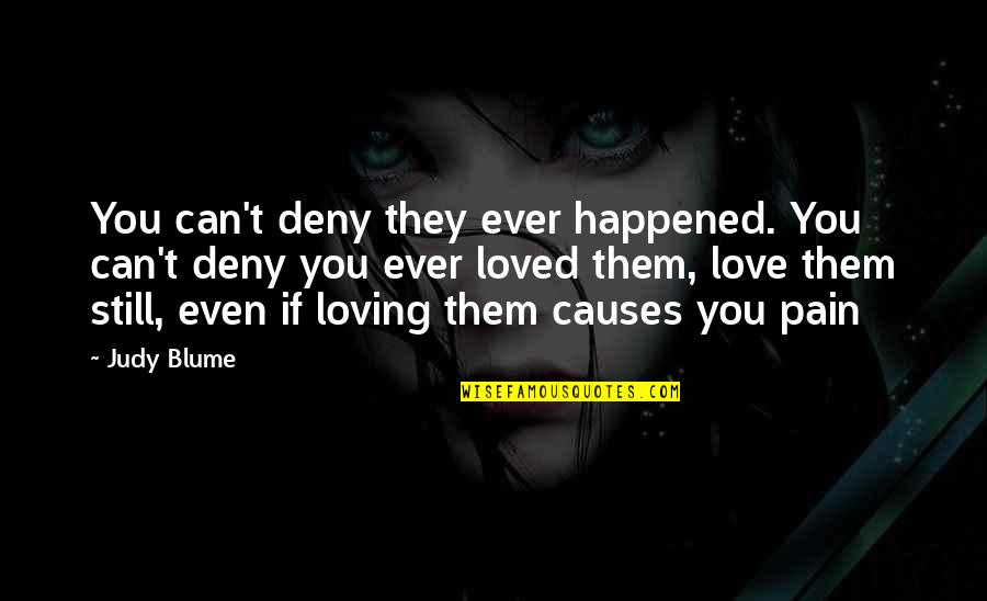 Ever Loving Quotes By Judy Blume: You can't deny they ever happened. You can't