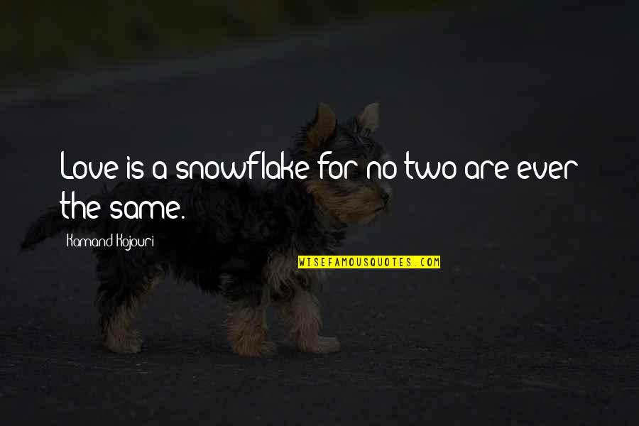 Ever Loving Quotes By Kamand Kojouri: Love is a snowflake for no two are