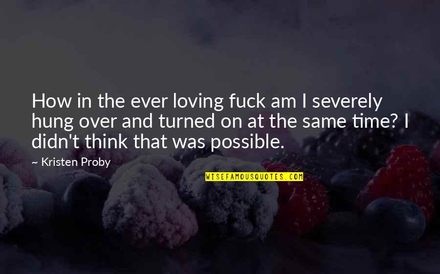 Ever Loving Quotes By Kristen Proby: How in the ever loving fuck am I