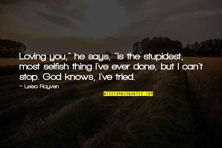 "Ever Loving Quotes By Leisa Rayven: Loving you,"" he says, ""is the stupidest, most"