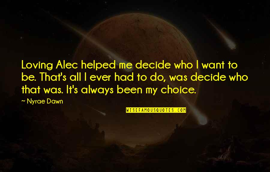 Ever Loving Quotes By Nyrae Dawn: Loving Alec helped me decide who I want