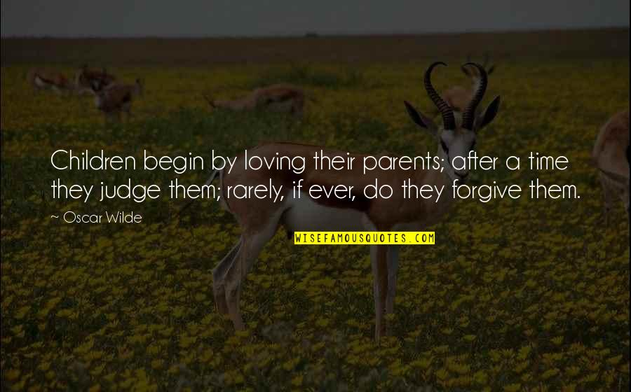 Ever Loving Quotes By Oscar Wilde: Children begin by loving their parents; after a