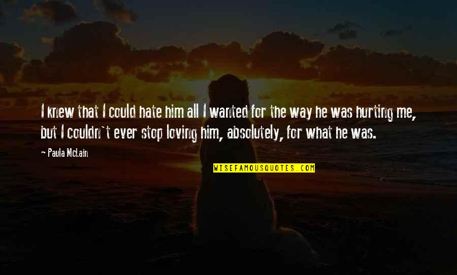 Ever Loving Quotes By Paula McLain: I knew that I could hate him all