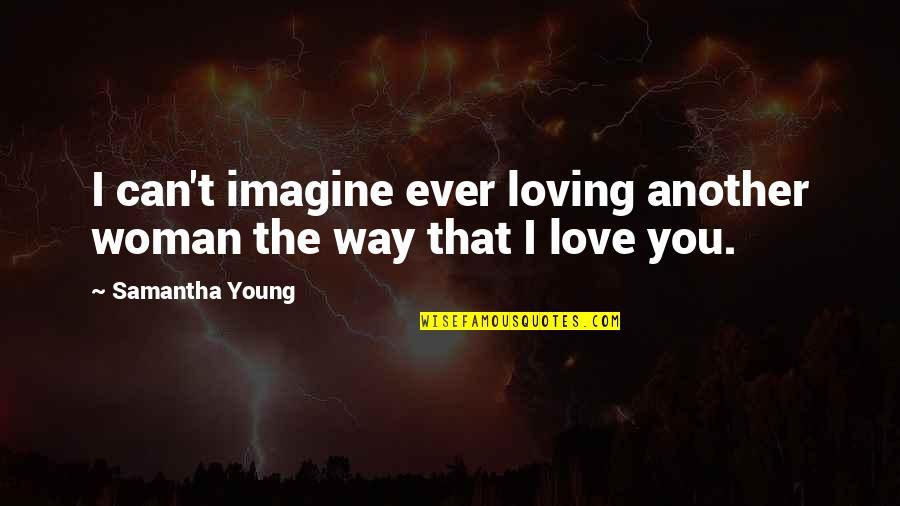 Ever Loving Quotes By Samantha Young: I can't imagine ever loving another woman the