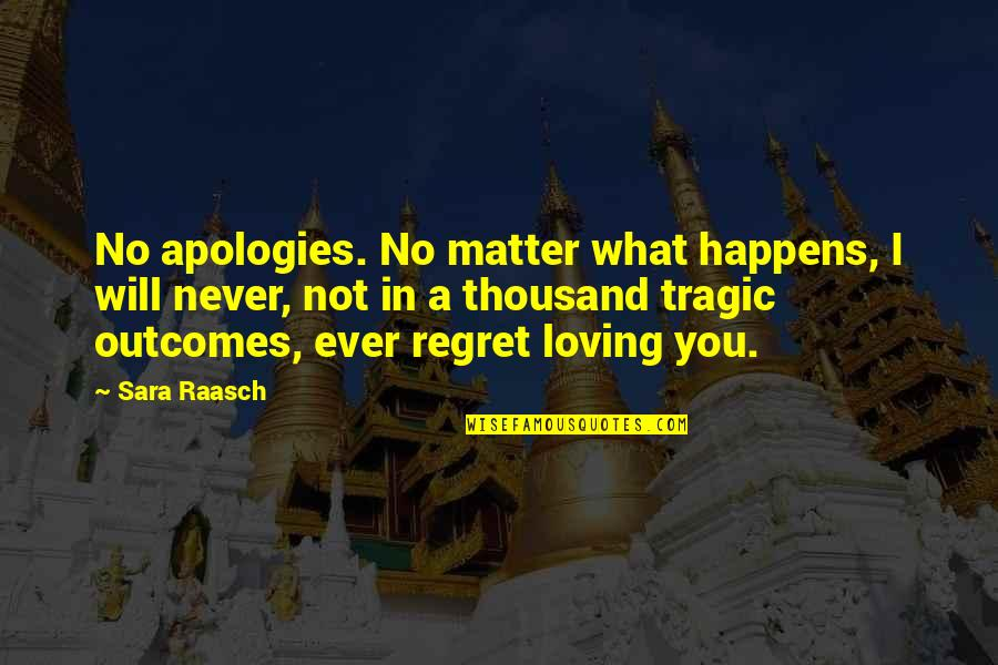 Ever Loving Quotes By Sara Raasch: No apologies. No matter what happens, I will
