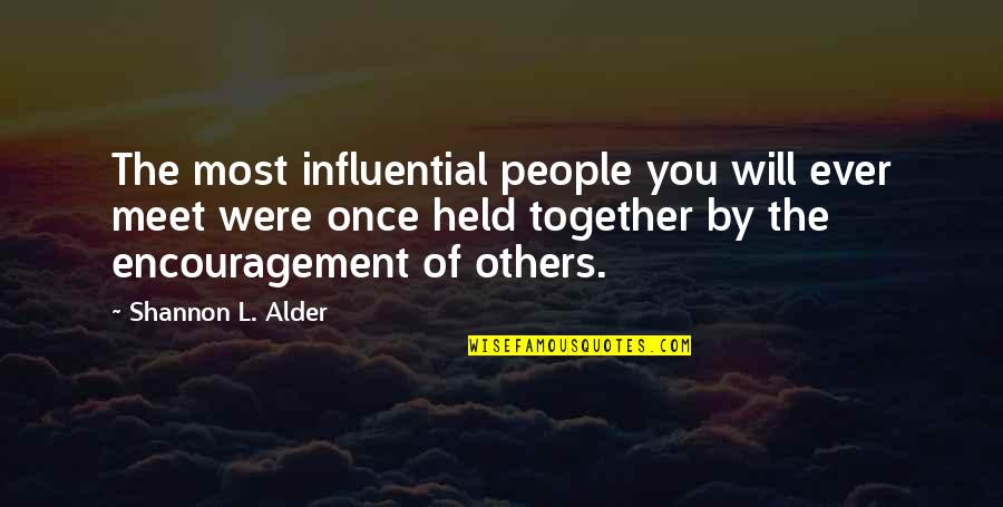 Ever Loving Quotes By Shannon L. Alder: The most influential people you will ever meet