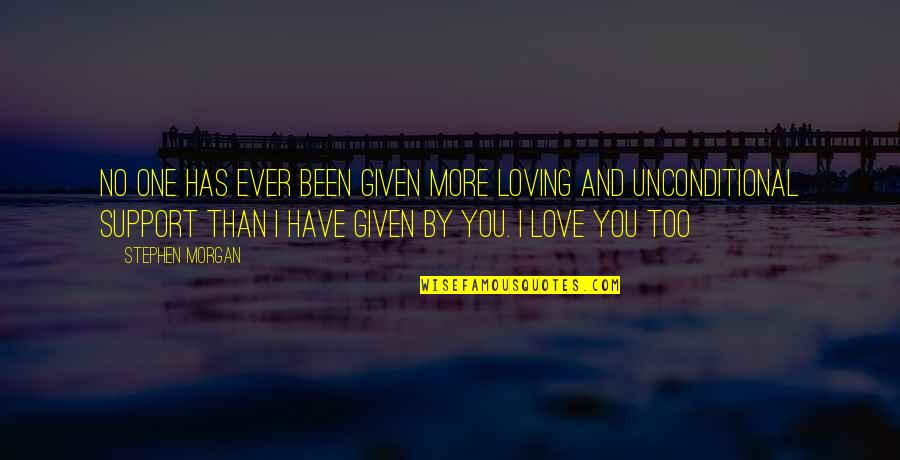 Ever Loving Quotes By Stephen Morgan: No one has ever been given more loving