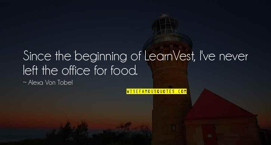 Ever Since You Left Quotes By Alexa Von Tobel: Since the beginning of LearnVest, I've never left