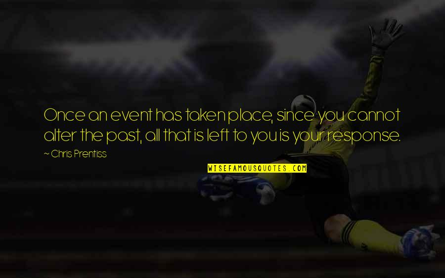 Ever Since You Left Quotes By Chris Prentiss: Once an event has taken place, since you