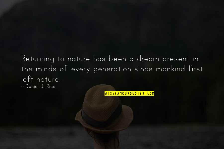 Ever Since You Left Quotes By Daniel J. Rice: Returning to nature has been a dream present