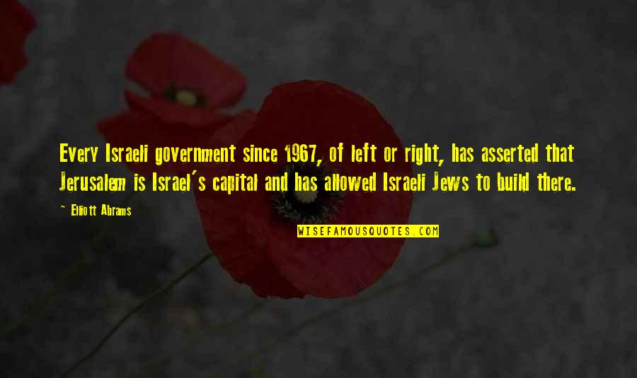Ever Since You Left Quotes By Elliott Abrams: Every Israeli government since 1967, of left or