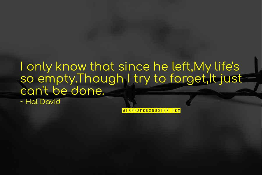 Ever Since You Left Quotes By Hal David: I only know that since he left,My life's