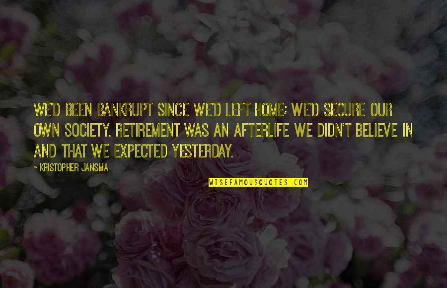 Ever Since You Left Quotes By Kristopher Jansma: We'd been bankrupt since we'd left home; we'd