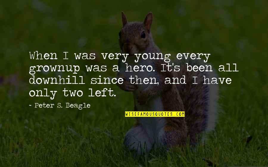 Ever Since You Left Quotes By Peter S. Beagle: When I was very young every grownup was