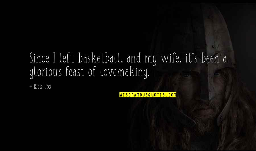 Ever Since You Left Quotes By Rick Fox: Since I left basketball, and my wife, it's
