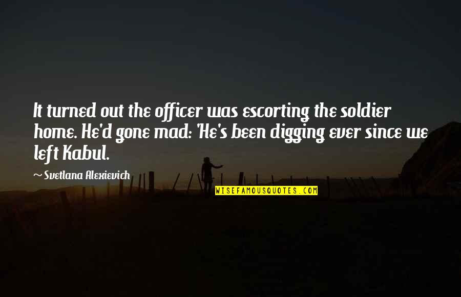 Ever Since You Left Quotes By Svetlana Alexievich: It turned out the officer was escorting the