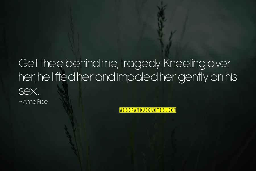 Evergreen Smile Quotes By Anne Rice: Get thee behind me, tragedy. Kneeling over her,