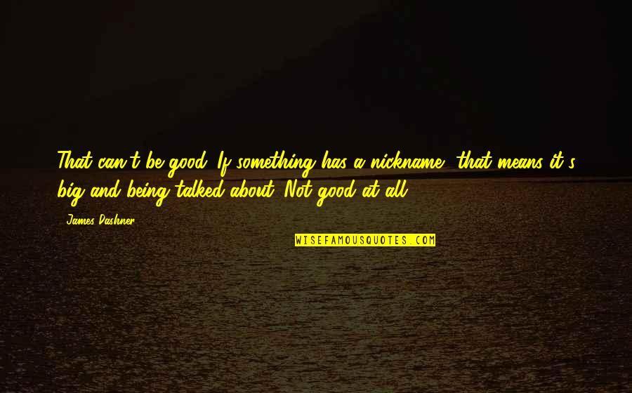 Evergreen Smile Quotes By James Dashner: That can't be good. If something has a