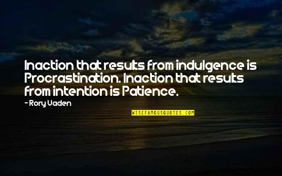 Evergreen Smile Quotes By Rory Vaden: Inaction that results from indulgence is Procrastination. Inaction