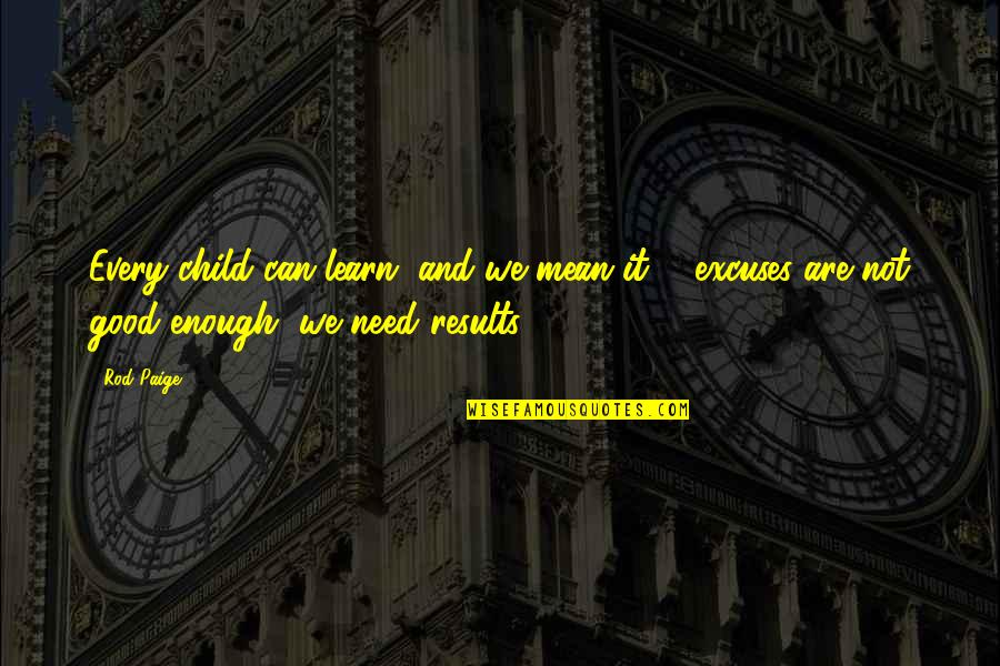 Every Child Can Learn Quotes By Rod Paige: Every child can learn, and we mean it