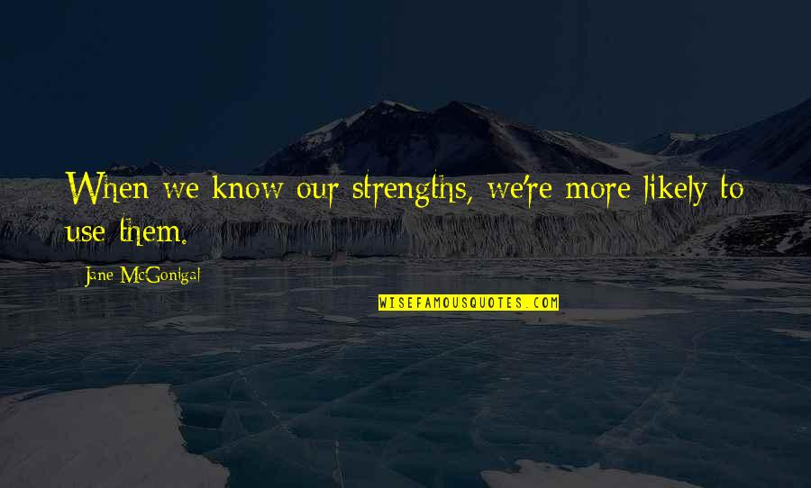 Every Girl Needs Romance Quotes By Jane McGonigal: When we know our strengths, we're more likely