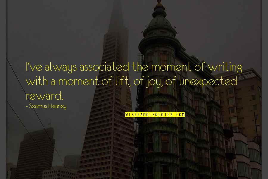Every Girl Needs Romance Quotes By Seamus Heaney: I've always associated the moment of writing with
