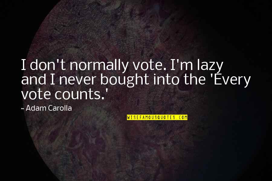 Every Inch Counts Quotes By Adam Carolla: I don't normally vote. I'm lazy and I