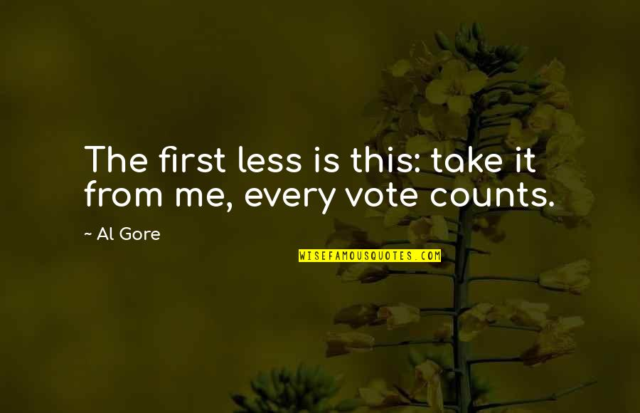 Every Inch Counts Quotes By Al Gore: The first less is this: take it from