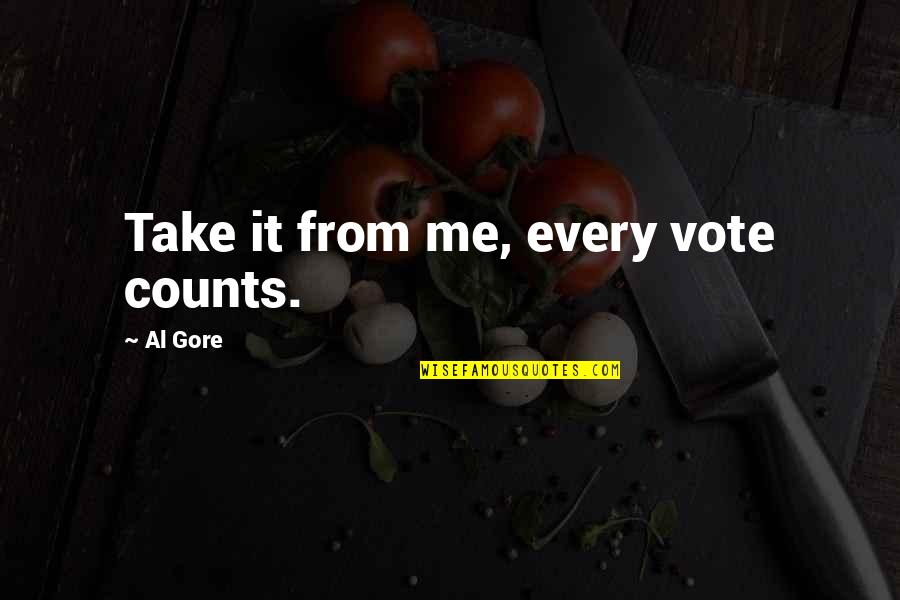 Every Inch Counts Quotes By Al Gore: Take it from me, every vote counts.
