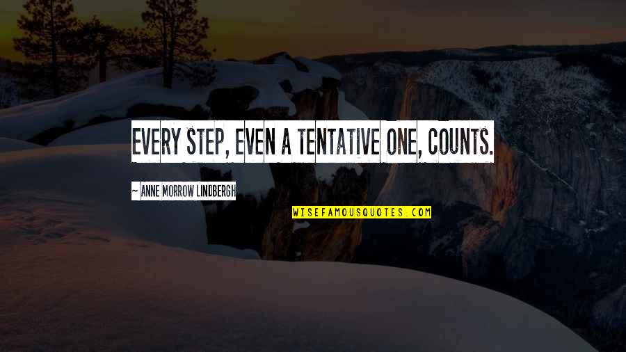 Every Inch Counts Quotes By Anne Morrow Lindbergh: Every step, even a tentative one, counts.