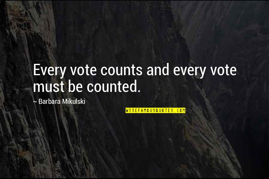 Every Inch Counts Quotes By Barbara Mikulski: Every vote counts and every vote must be