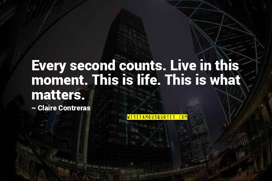 Every Inch Counts Quotes By Claire Contreras: Every second counts. Live in this moment. This