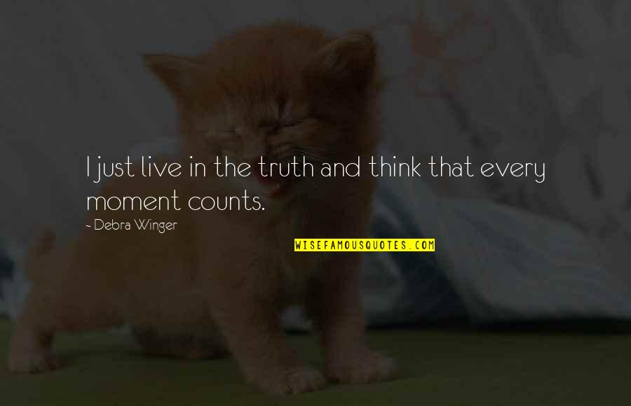 Every Inch Counts Quotes By Debra Winger: I just live in the truth and think