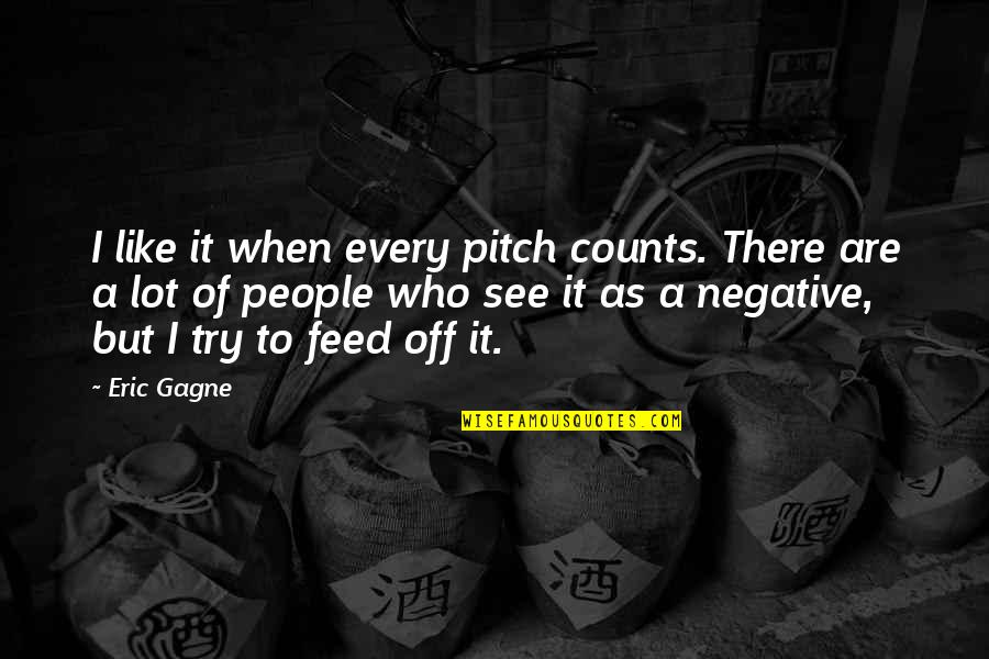 Every Inch Counts Quotes By Eric Gagne: I like it when every pitch counts. There