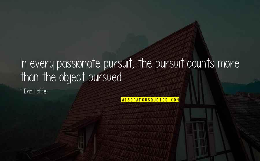 Every Inch Counts Quotes By Eric Hoffer: In every passionate pursuit, the pursuit counts more
